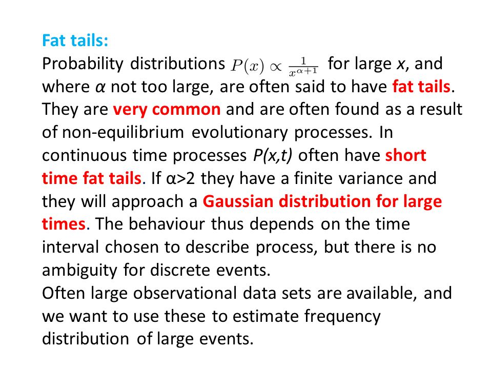 Fat tails: Probability distributions for large x, and where α not too large, are often said to have fat tails.