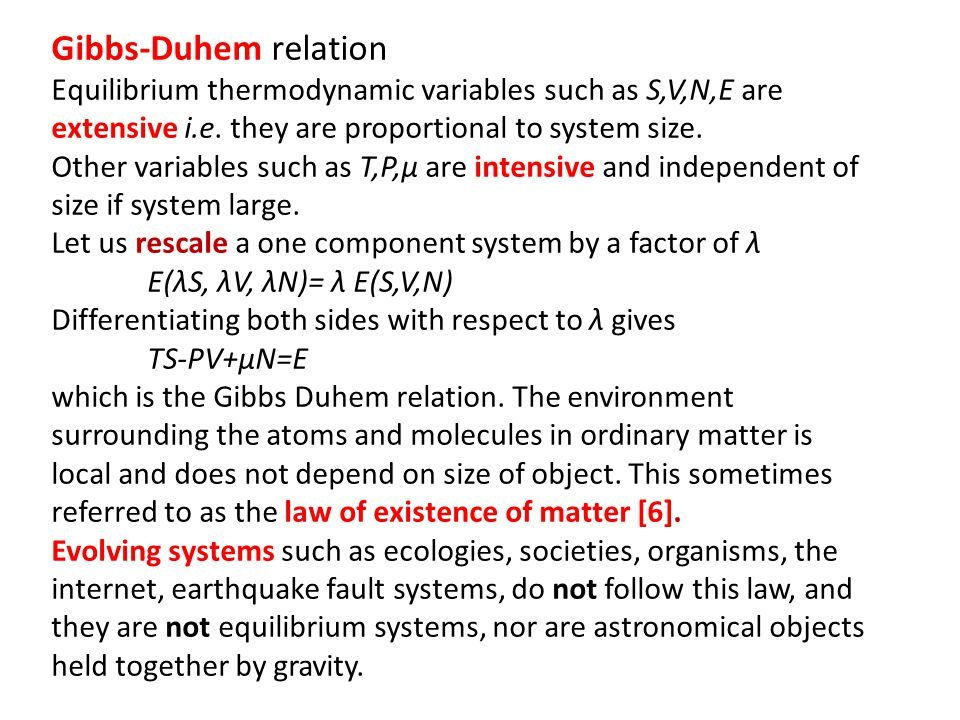 Gibbs-Duhem relation Equilibrium thermodynamic variables such as S,V,N,E are extensive i.e. they are proportional to system size.