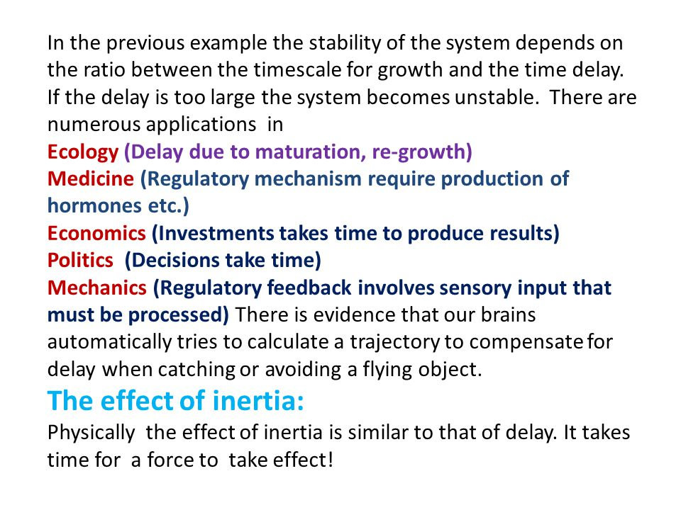 In the previous example the stability of the system depends on the ratio between the timescale for growth and the time delay.
