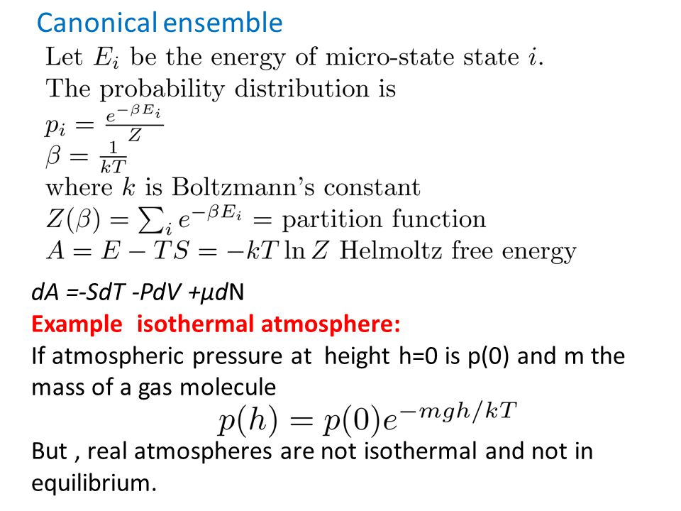 Canonical ensemble dA =-SdT -PdV +μdN Example isothermal atmosphere: