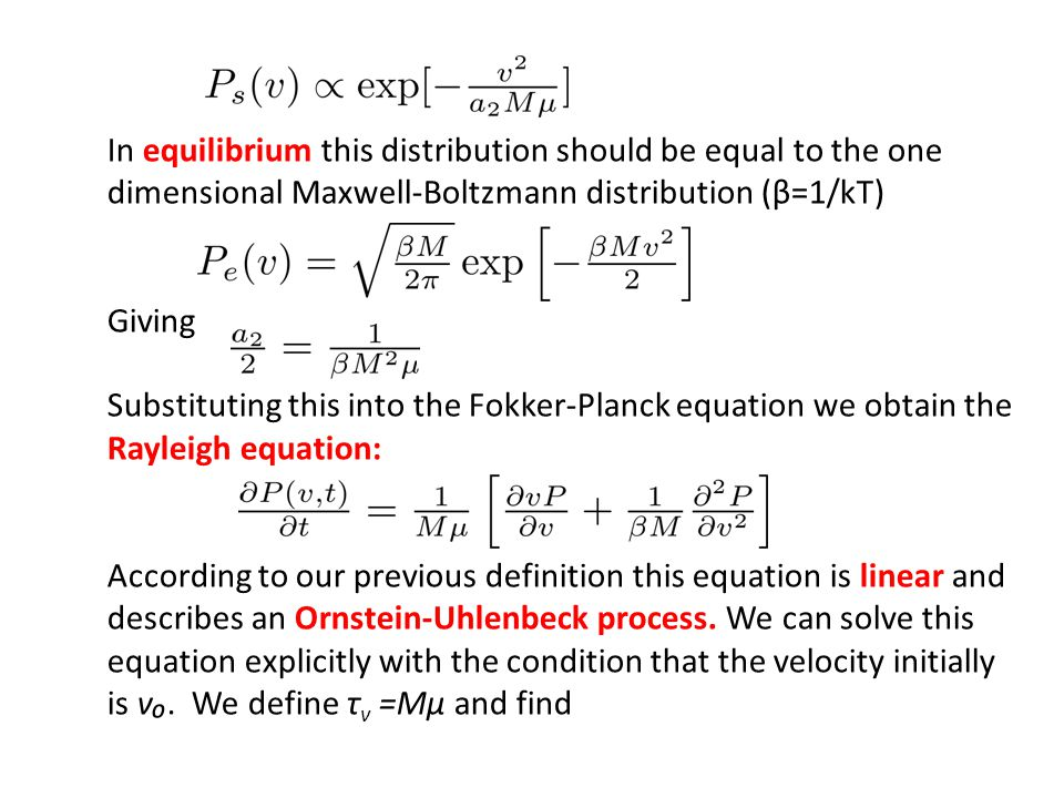 In equilibrium this distribution should be equal to the one dimensional Maxwell-Boltzmann distribution (β=1/kT)