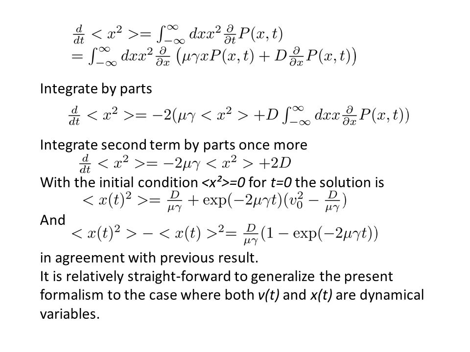Integrate by parts Integrate second term by parts once more. With the initial condition <x²>=0 for t=0 the solution is.