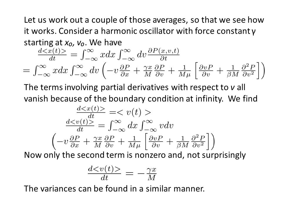 Let us work out a couple of those averages, so that we see how it works. Consider a harmonic oscillator with force constant γ starting at x₀, v₀. We have