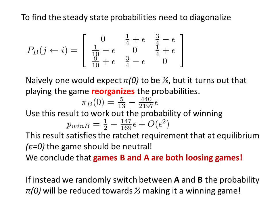 To find the steady state probabilities need to diagonalize