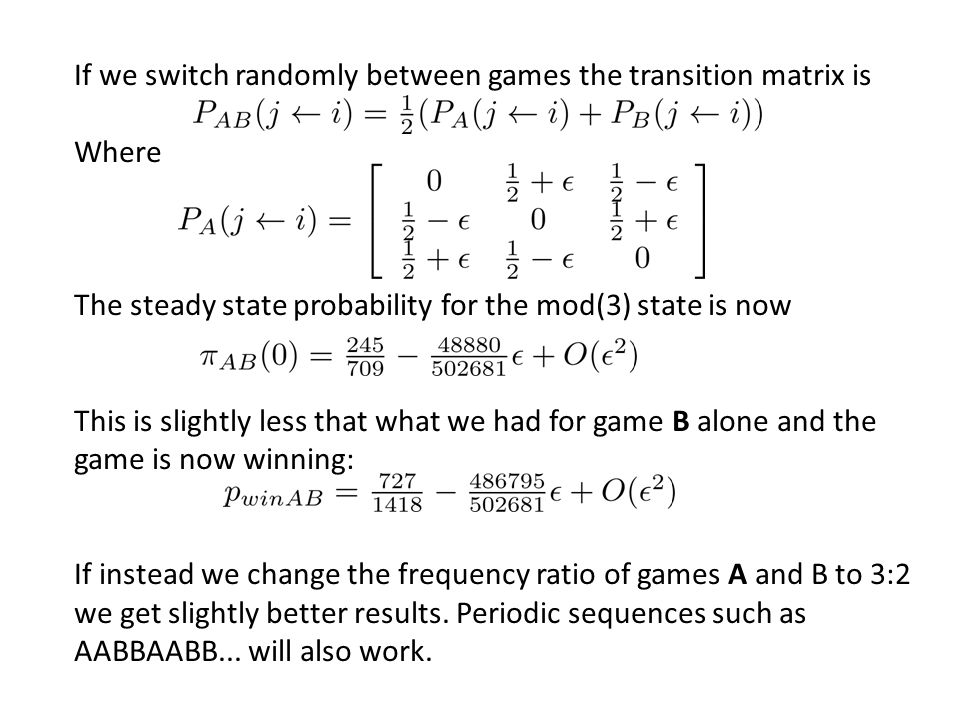 If we switch randomly between games the transition matrix is