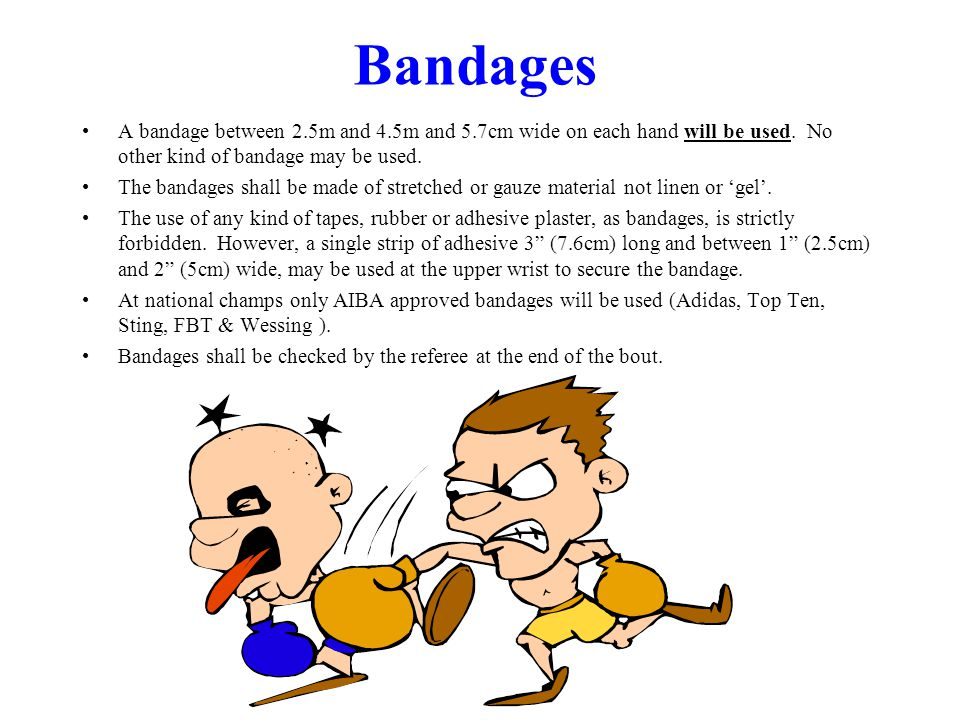 Bandages A bandage between 2.5m and 4.5m and 5.7cm wide on each hand will be used. No other kind of bandage may be used.