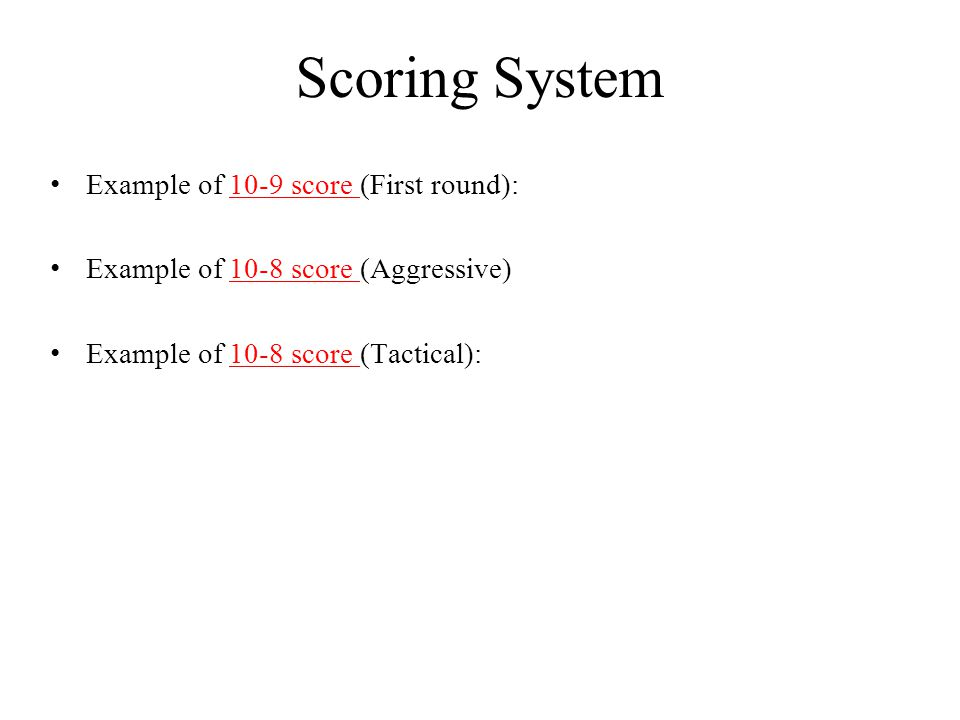 Scoring System Example of 10-9 score (First round):