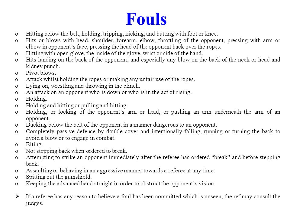 Fouls Hitting below the belt, holding, tripping, kicking, and butting with foot or knee.