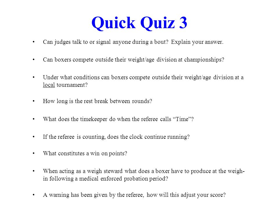 Quick Quiz 3 Can judges talk to or signal anyone during a bout Explain your answer.