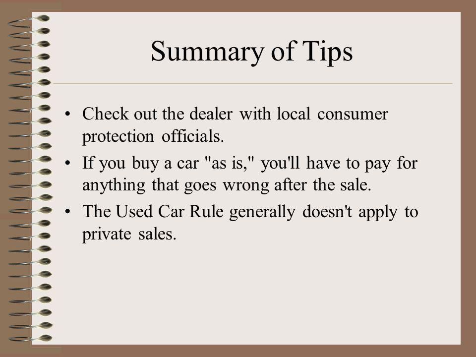 Summary of Tips Check out the dealer with local consumer protection officials.