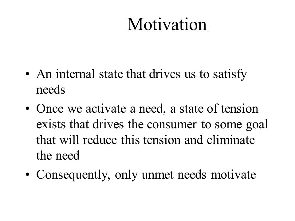 Motivation An internal state that drives us to satisfy needs