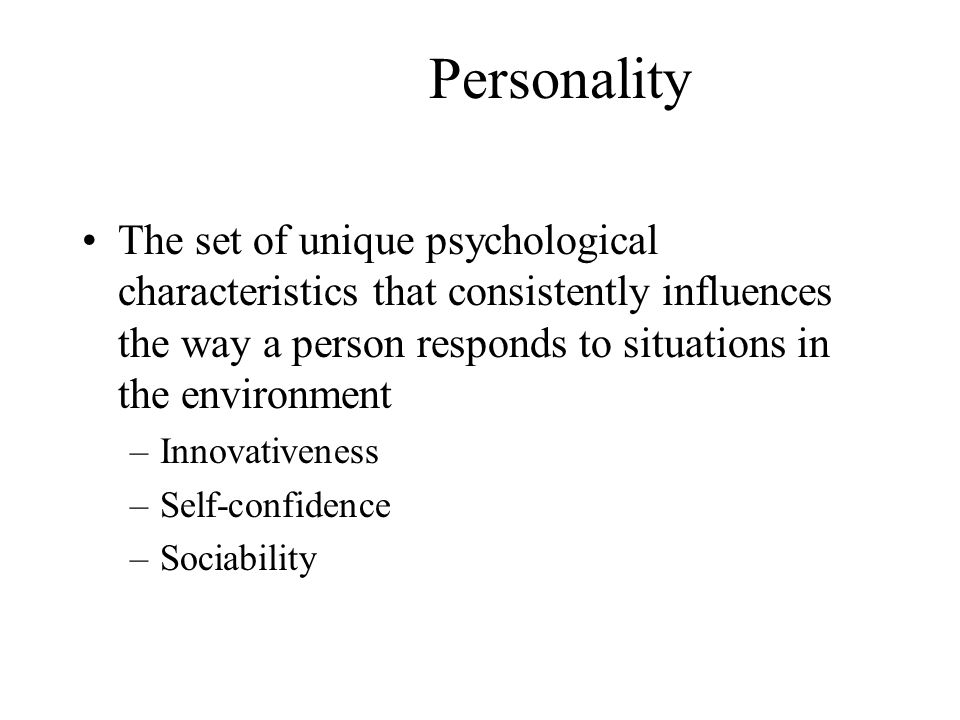 Personality The set of unique psychological characteristics that consistently influences the way a person responds to situations in the environment.
