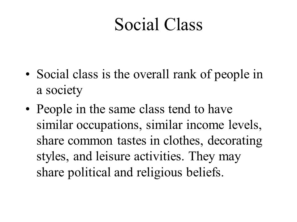 Social Class Social class is the overall rank of people in a society