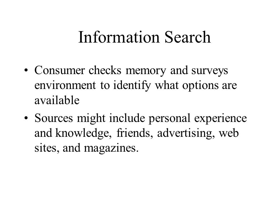 Information Search Consumer checks memory and surveys environment to identify what options are available.