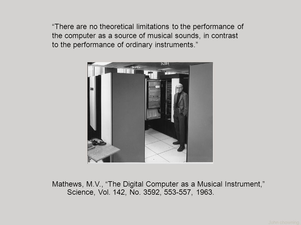 There are no theoretical limitations to the performance of the computer as a source of musical sounds, in contrast to the performance of ordinary instruments.