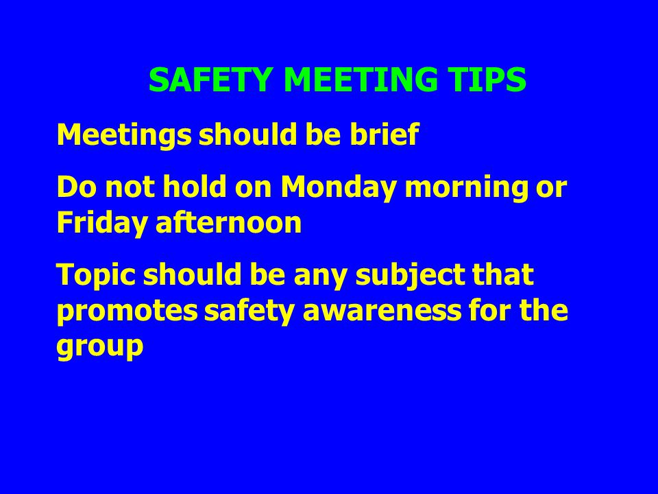 SAFETY MEETING TIPS Meetings should be brief