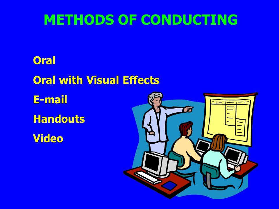 METHODS OF CONDUCTING Oral Oral with Visual Effects E-mail Handouts