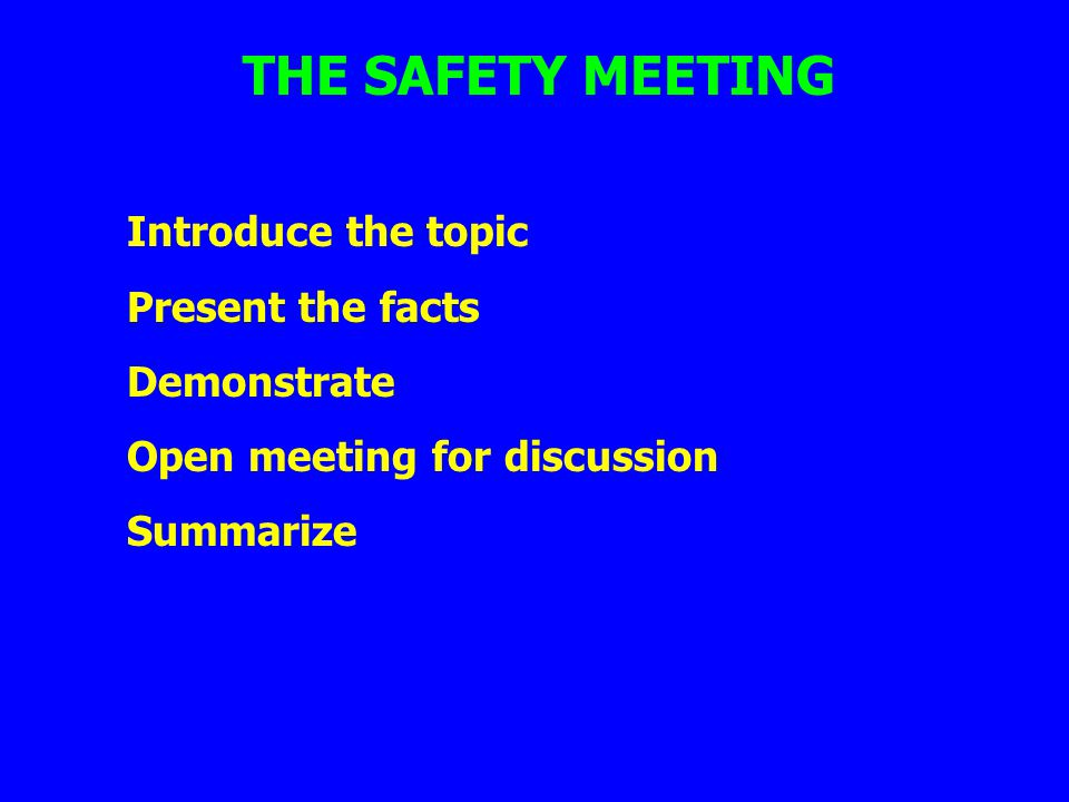 THE SAFETY MEETING Introduce the topic Present the facts Demonstrate