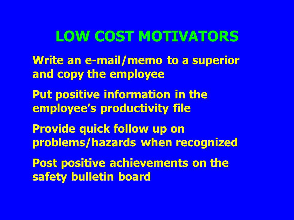 LOW COST MOTIVATORS Write an e-mail/memo to a superior and copy the employee. Put positive information in the employee's productivity file.
