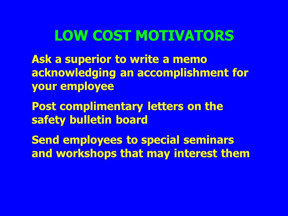 LOW COST MOTIVATORS Ask a superior to write a memo acknowledging an accomplishment for your employee.