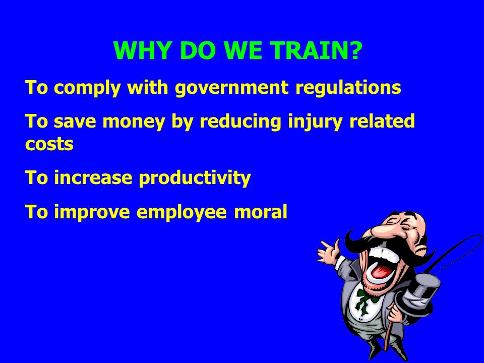WHY DO WE TRAIN To comply with government regulations