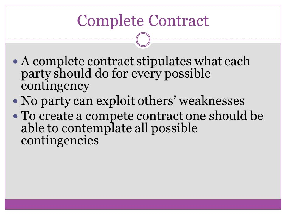 Complete Contract A complete contract stipulates what each party should do for every possible contingency.