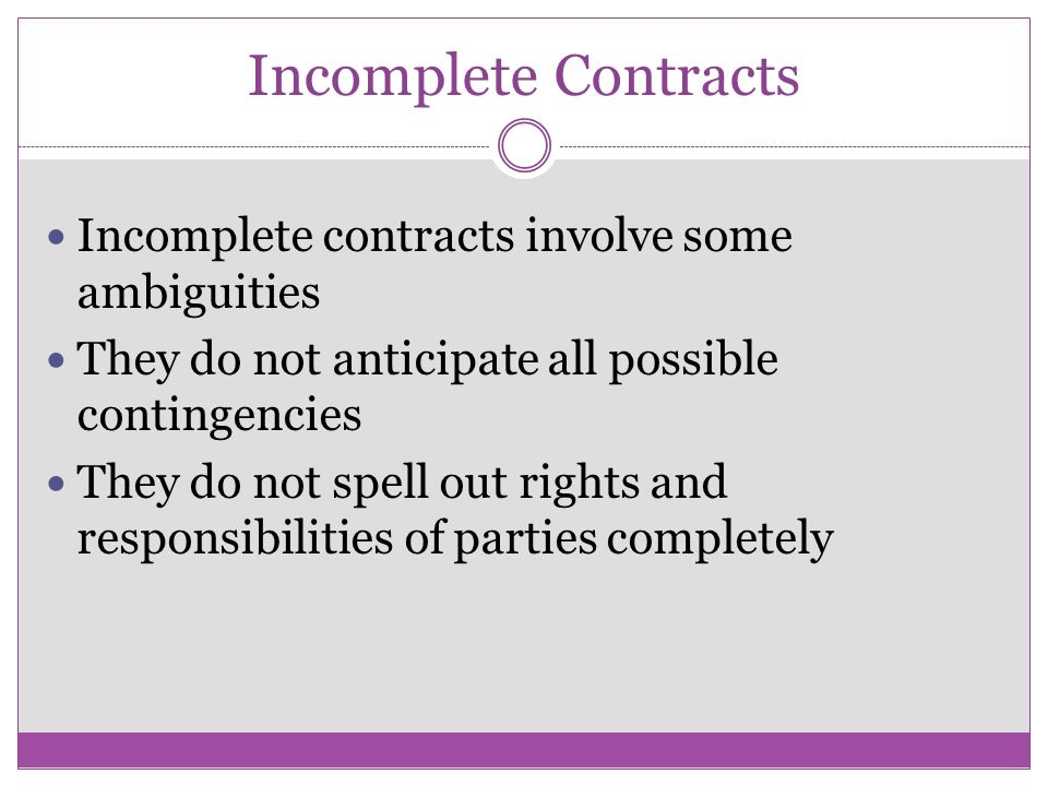 Incomplete Contracts Incomplete contracts involve some ambiguities