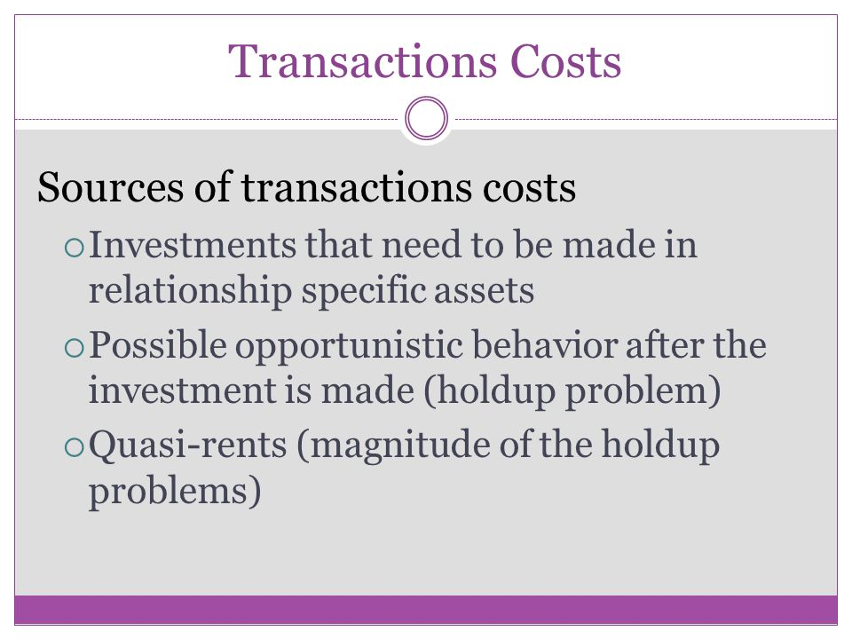 Transactions Costs Sources of transactions costs