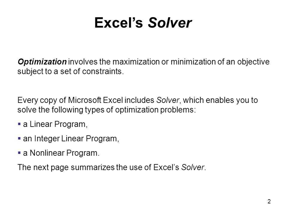 Excel's Solver Optimization involves the maximization or minimization of an objective subject to a set of constraints.