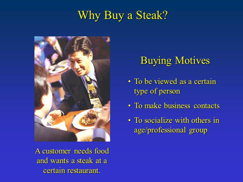 A customer needs food and wants a steak at a certain restaurant.