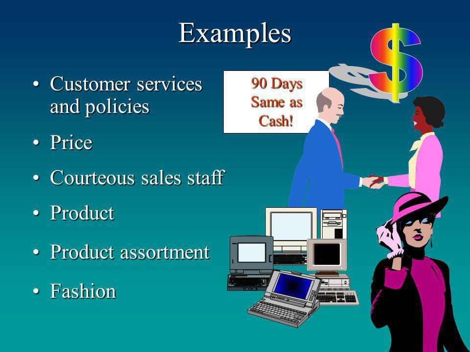 Examples $ Customer services and policies Price Courteous sales staff