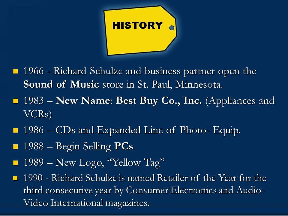 History 1966 - Richard Schulze and business partner open the Sound of Music store in St. Paul, Minnesota.