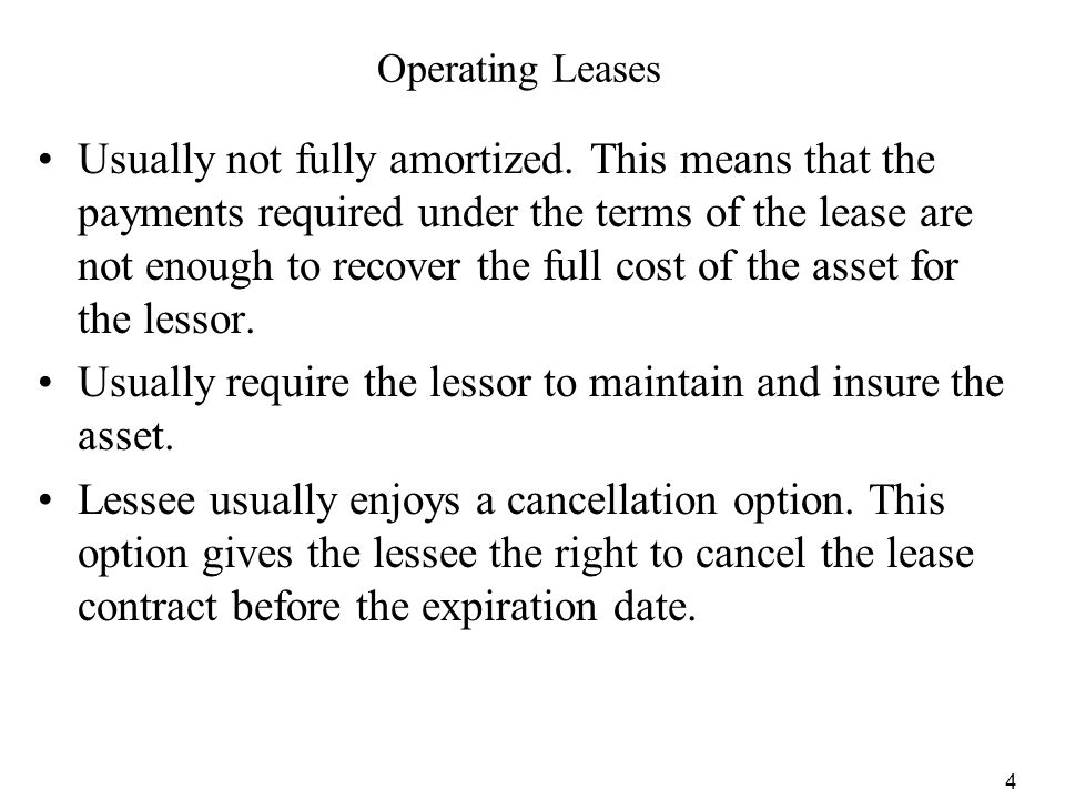 Usually require the lessor to maintain and insure the asset.