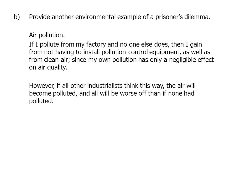 Provide another environmental example of a prisoner's dilemma.