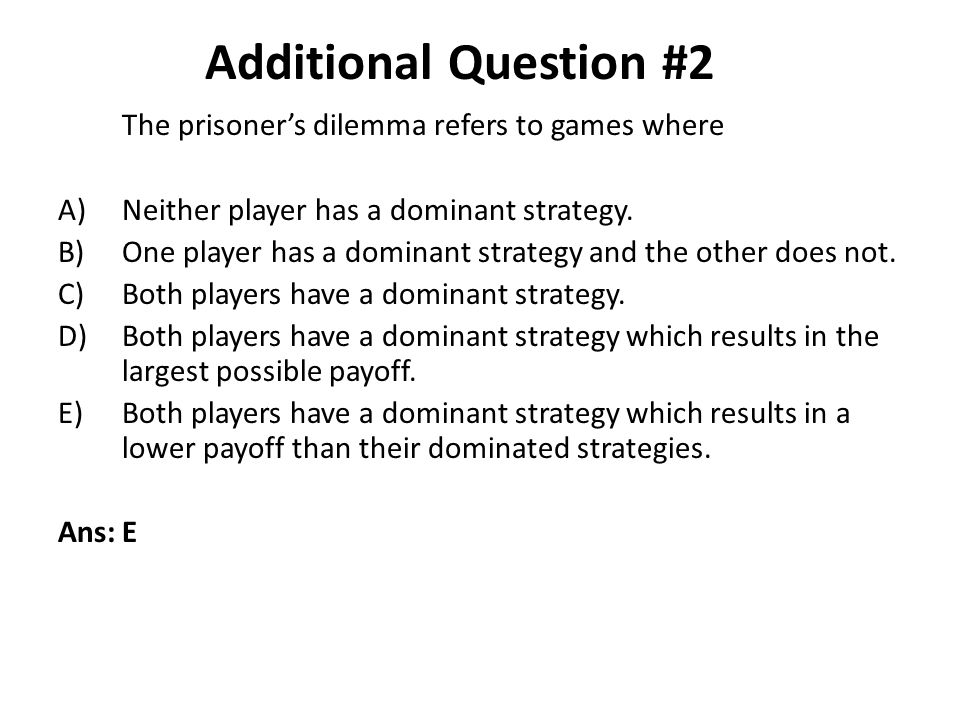 Additional Question #2 The prisoner's dilemma refers to games where