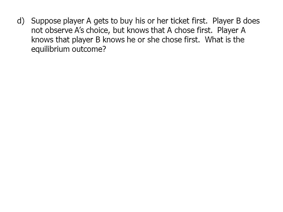 Suppose player A gets to buy his or her ticket first