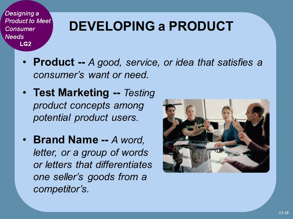 DEVELOPING a PRODUCT Designing a Product to Meet Consumer Needs. LG2.