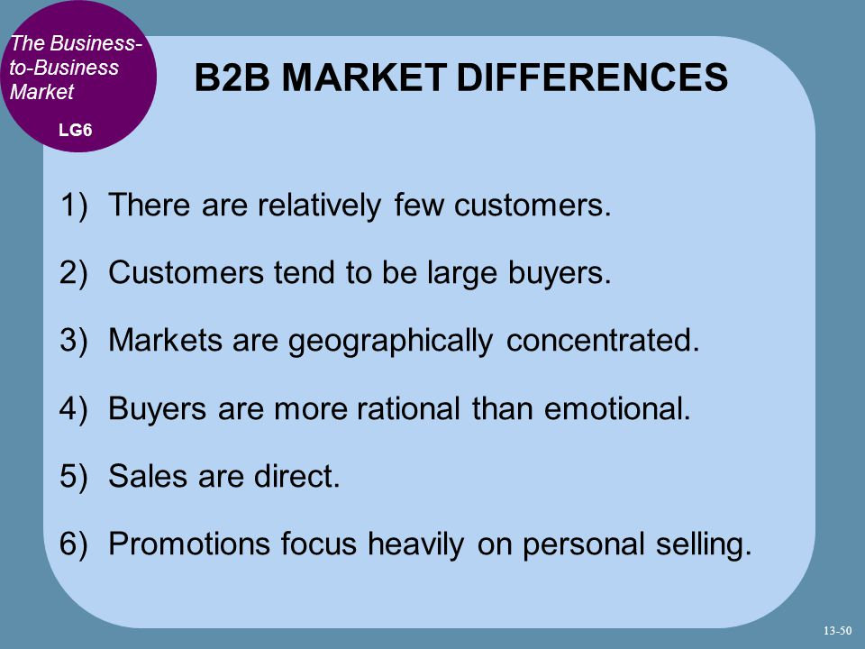 B2B MARKET DIFFERENCES There are relatively few customers.