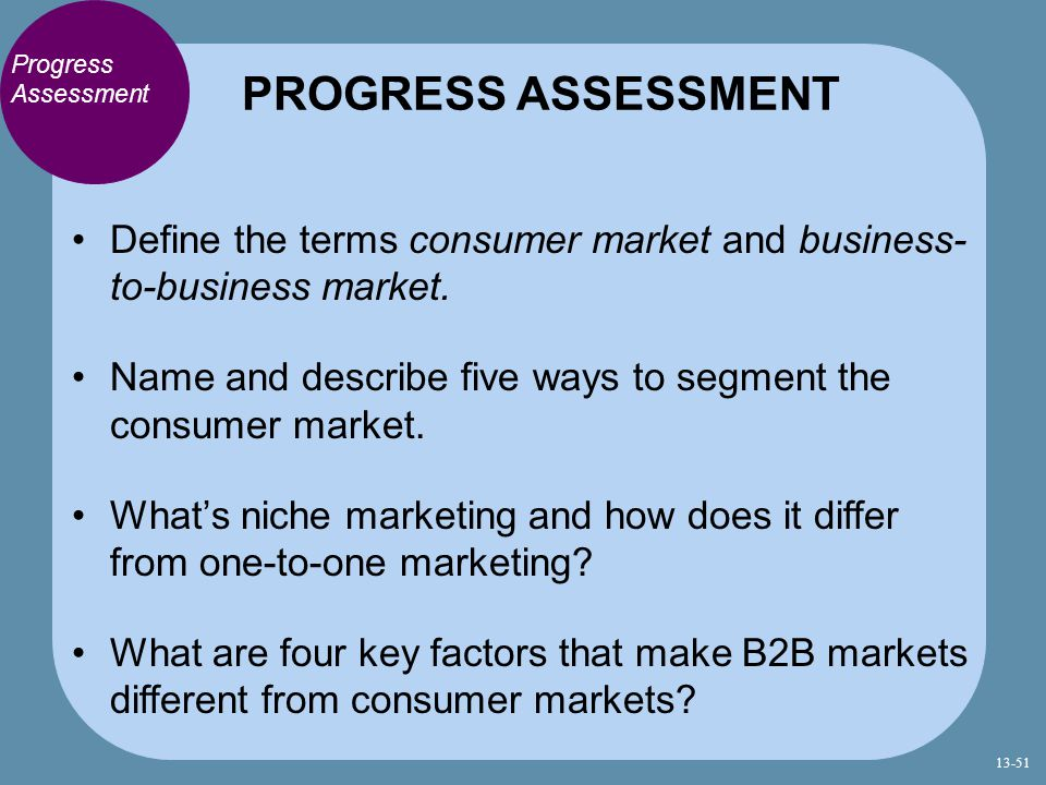 PROGRESS ASSESSMENT Progress Assessment. Define the terms consumer market and business- to-business market.