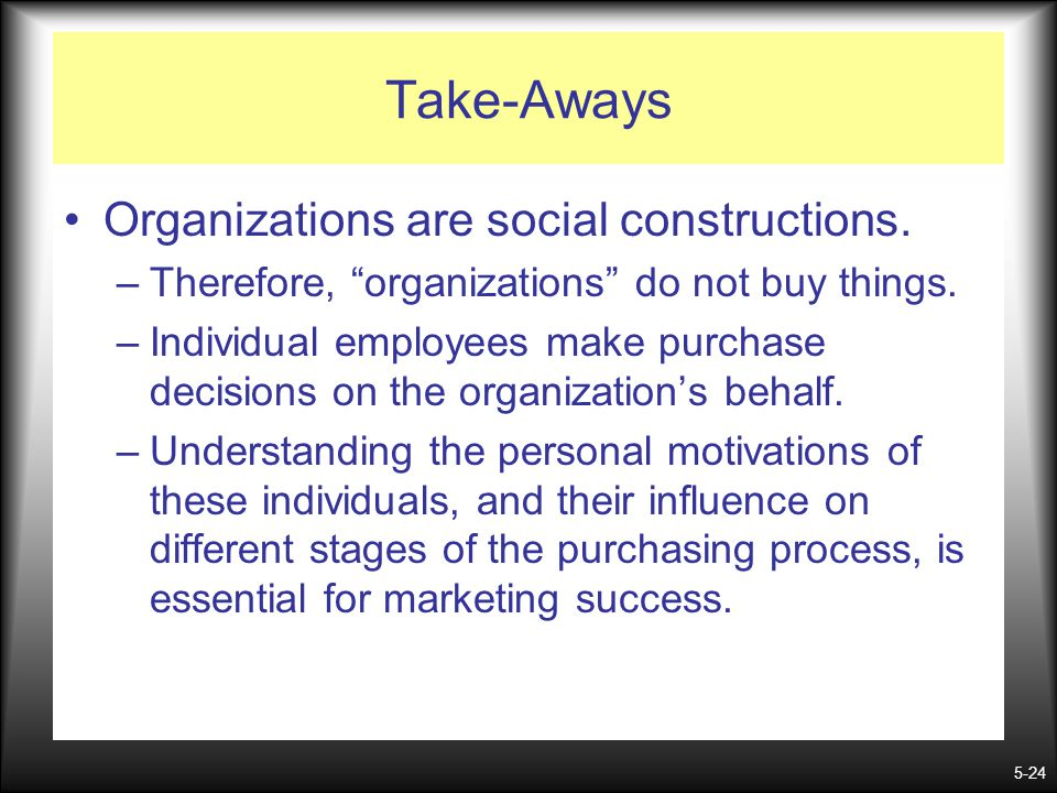 Take-Aways Organizations are social constructions.