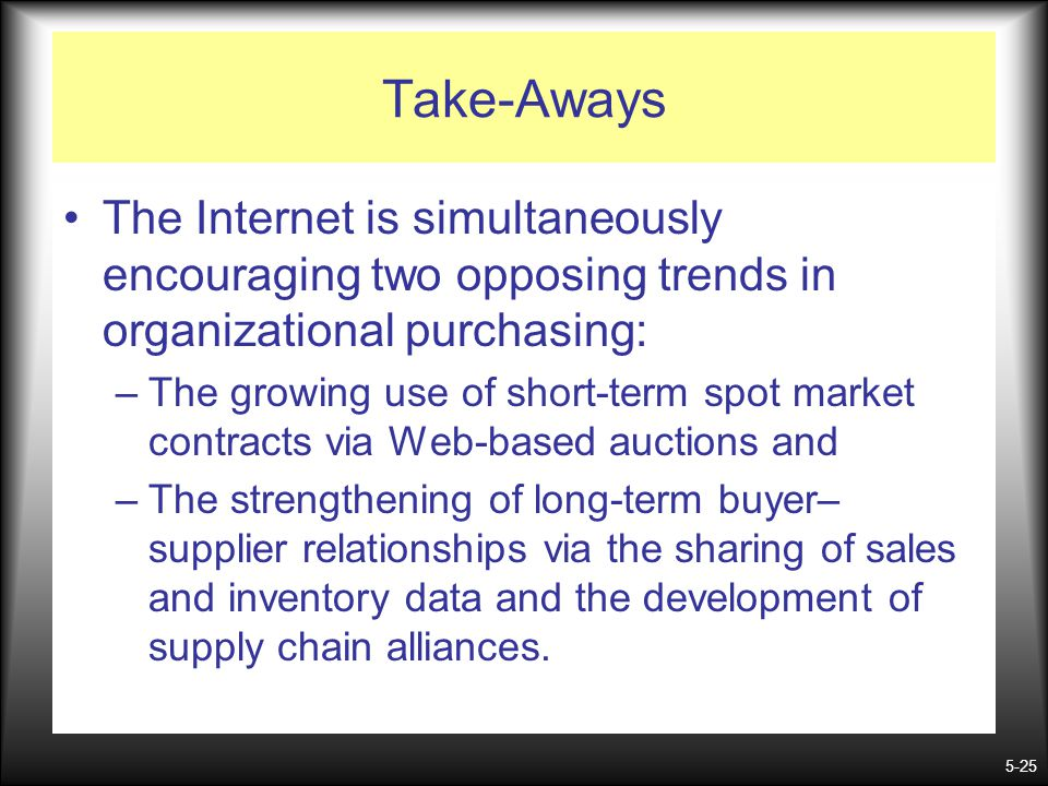 Take-Aways The Internet is simultaneously encouraging two opposing trends in organizational purchasing: