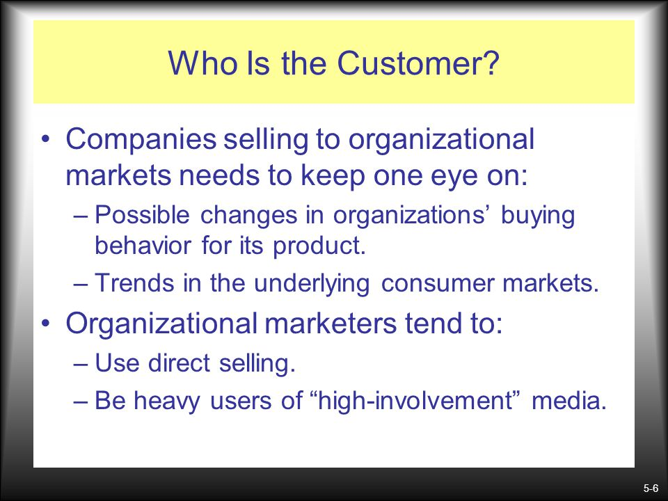 Who Is the Customer Companies selling to organizational markets needs to keep one eye on: