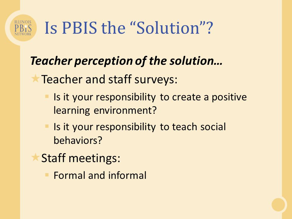 Is PBIS the Solution Teacher perception of the solution…