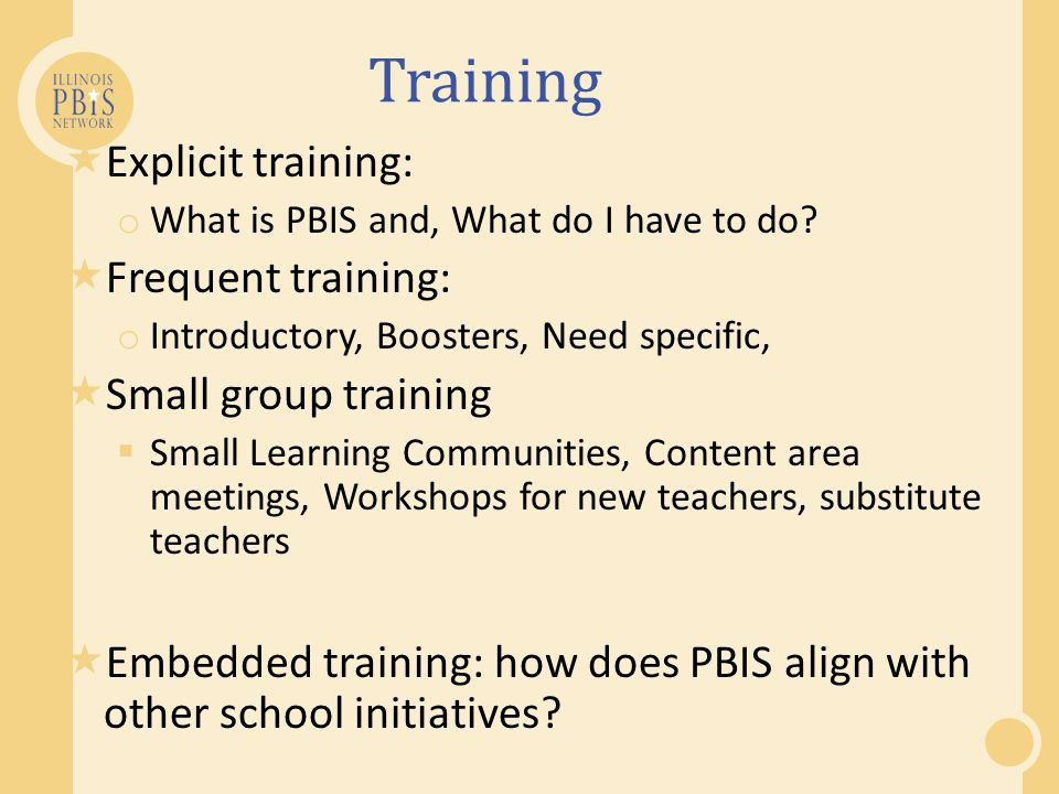 Training Explicit training: Frequent training: Small group training