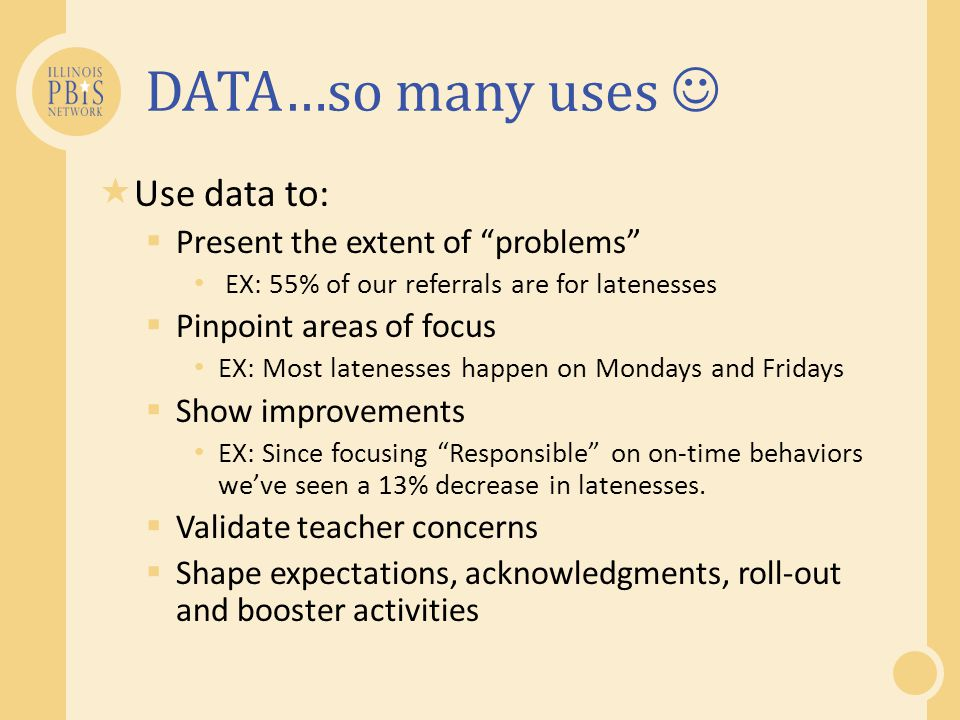 DATA…so many uses  Use data to: Present the extent of problems