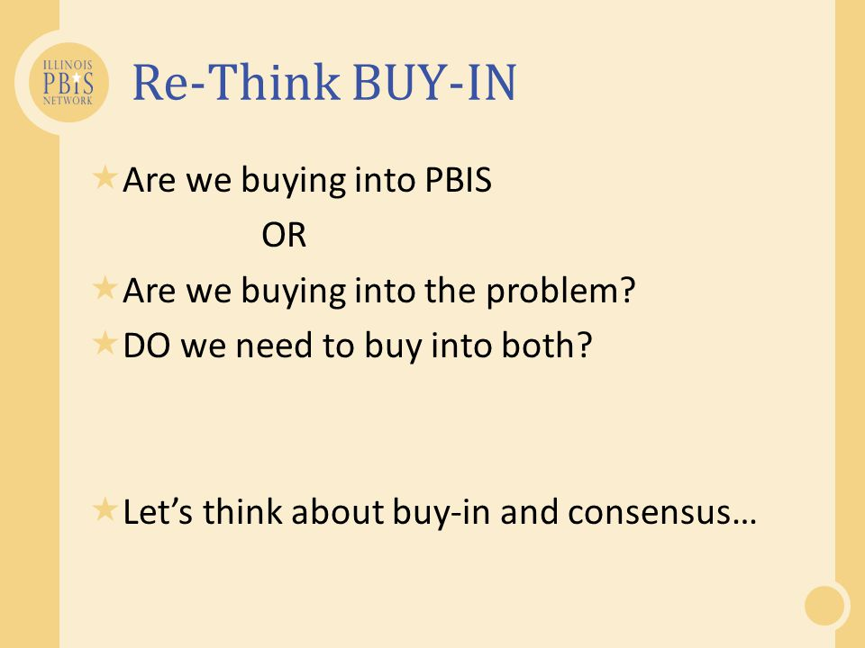 Re-Think BUY-IN Are we buying into PBIS OR