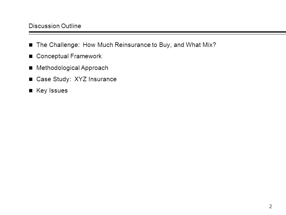 Discussion Outline The Challenge: How Much Reinsurance to Buy, and What Mix Conceptual Framework.