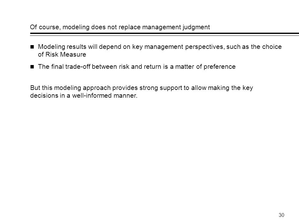 Of course, modeling does not replace management judgment