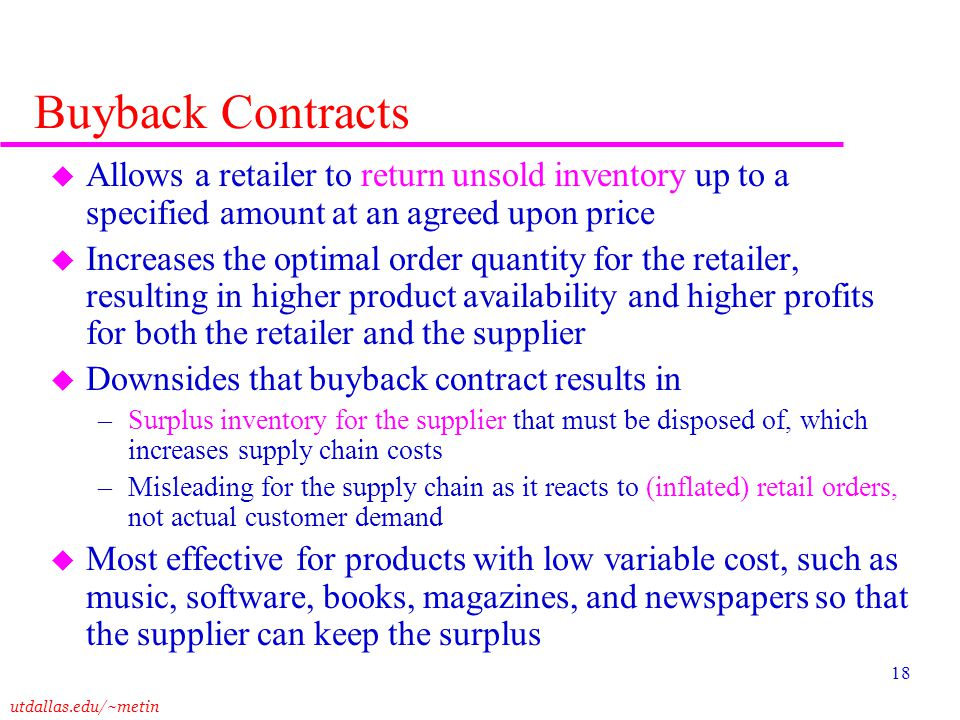 Buyback Contracts Allows a retailer to return unsold inventory up to a specified amount at an agreed upon price.