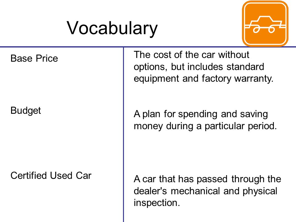Vocabulary The cost of the car without options, but includes standard equipment and factory warranty.